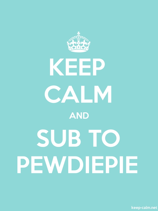 KEEP CALM AND SUB TO PEWDIEPIE - white/lightblue - Default (600x800)