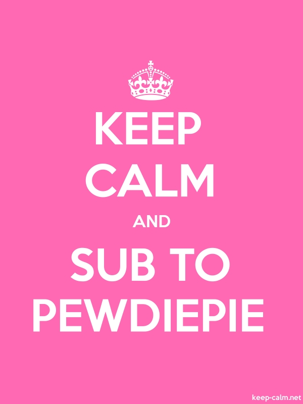 KEEP CALM AND SUB TO PEWDIEPIE - white/pink - Default (600x800)