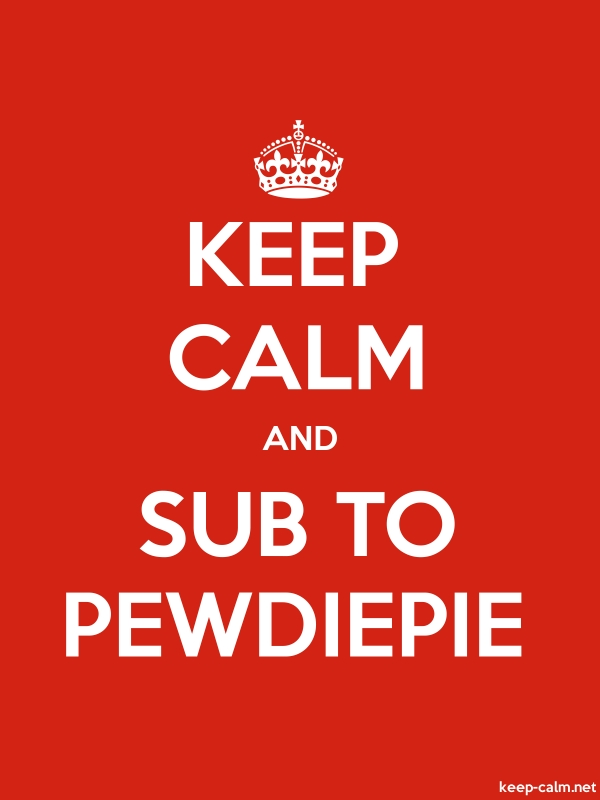 KEEP CALM AND SUB TO PEWDIEPIE - white/red - Default (600x800)