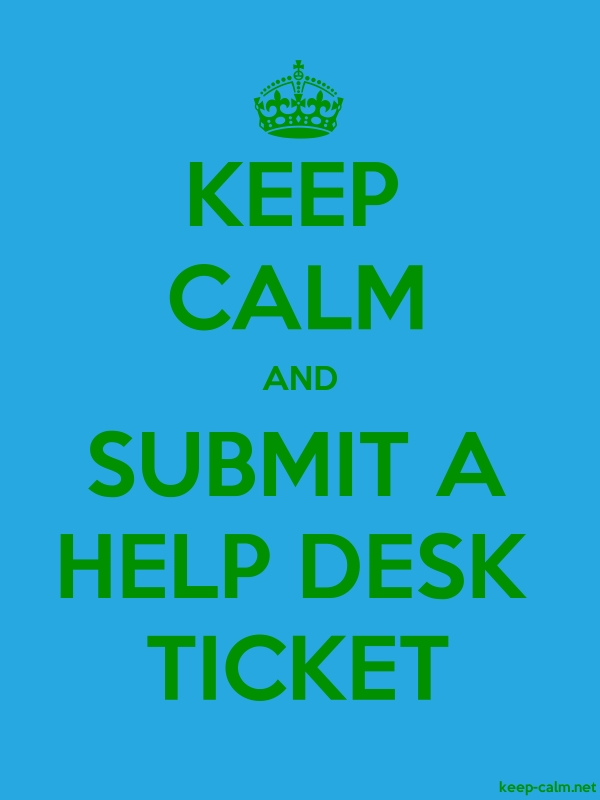 KEEP CALM AND SUBMIT A HELP DESK TICKET - green/blue - Default (600x800)