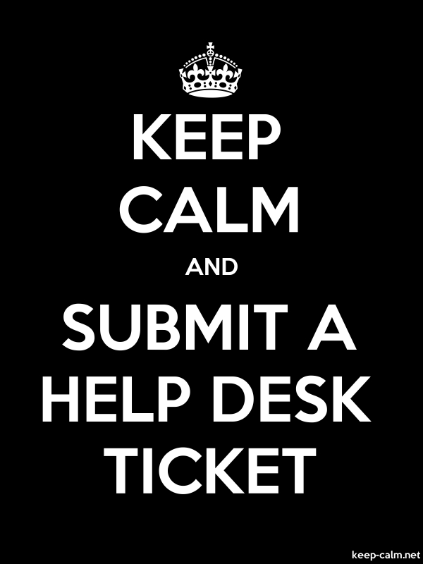 KEEP CALM AND SUBMIT A HELP DESK TICKET - white/black - Default (600x800)