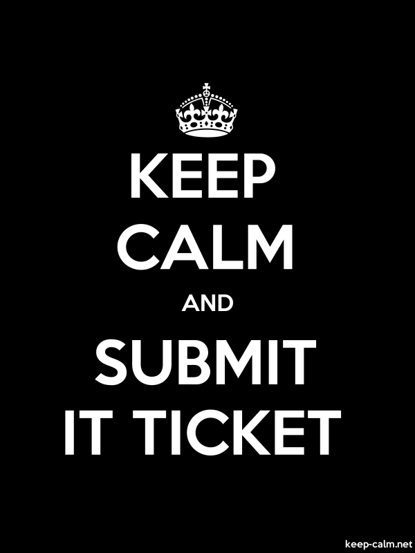 KEEP CALM AND SUBMIT IT TICKET - white/black - Default (600x800)