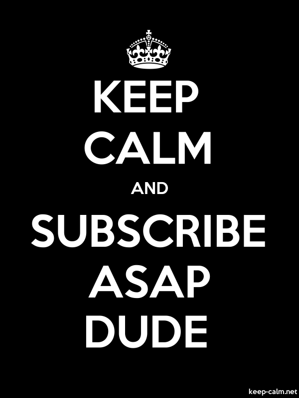 KEEP CALM AND SUBSCRIBE ASAP DUDE - white/black - Default (600x800)
