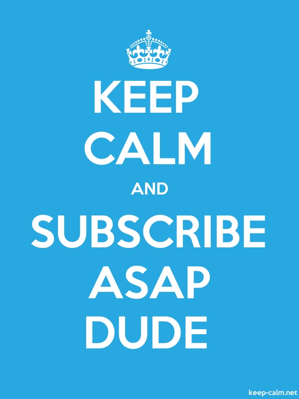 KEEP CALM AND SUBSCRIBE ASAP DUDE - white/blue - Default (600x800)