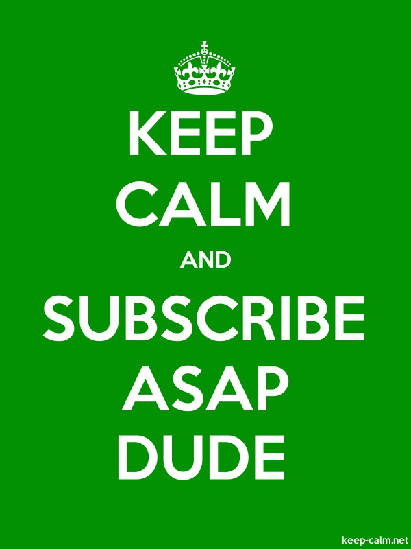 KEEP CALM AND SUBSCRIBE ASAP DUDE - white/green - Default (600x800)