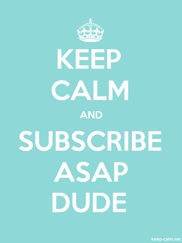 KEEP CALM AND SUBSCRIBE ASAP DUDE - white/lightblue - Default (600x800)