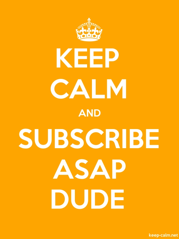 KEEP CALM AND SUBSCRIBE ASAP DUDE - white/orange - Default (600x800)