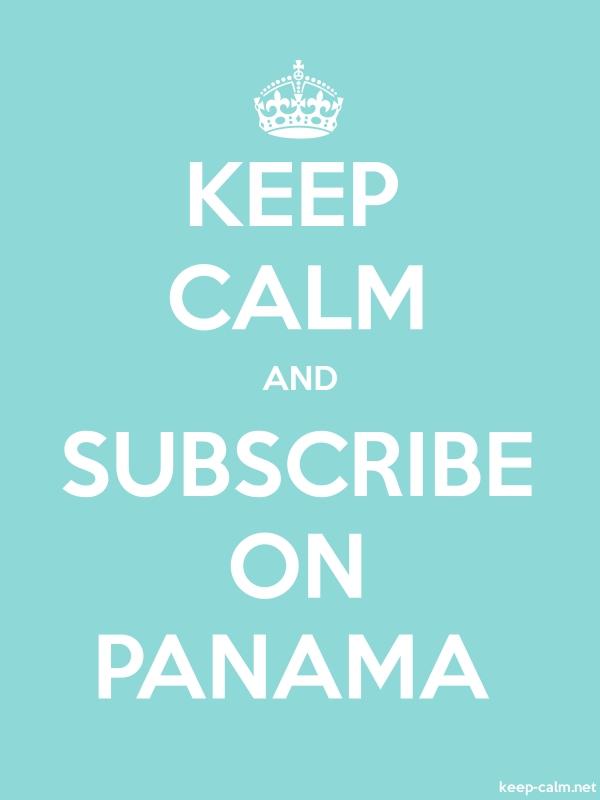 KEEP CALM AND SUBSCRIBE ON PANAMA - white/lightblue - Default (600x800)