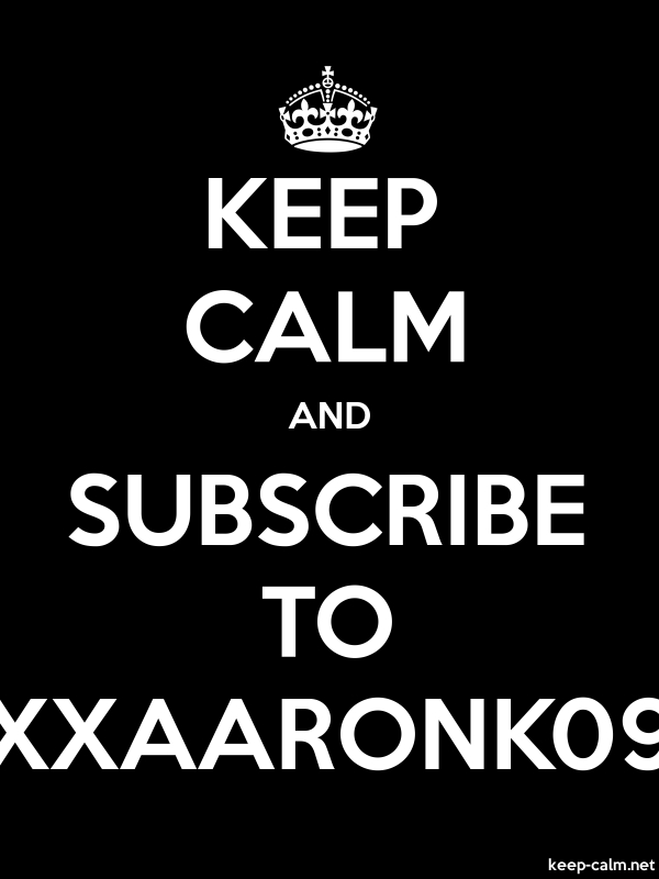 KEEP CALM AND SUBSCRIBE TO XXAARONK09 - white/black - Default (600x800)
