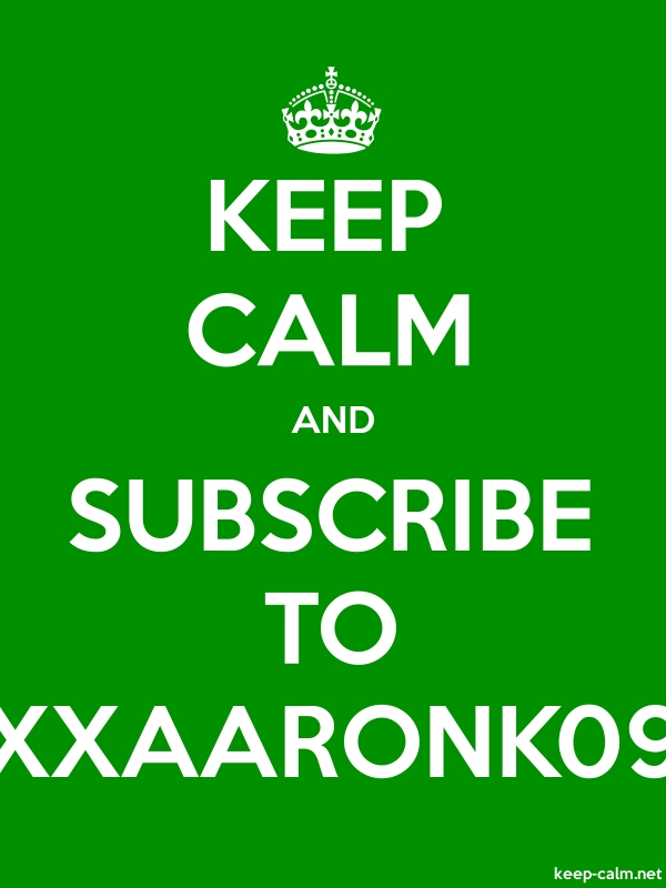 KEEP CALM AND SUBSCRIBE TO XXAARONK09 - white/green - Default (600x800)