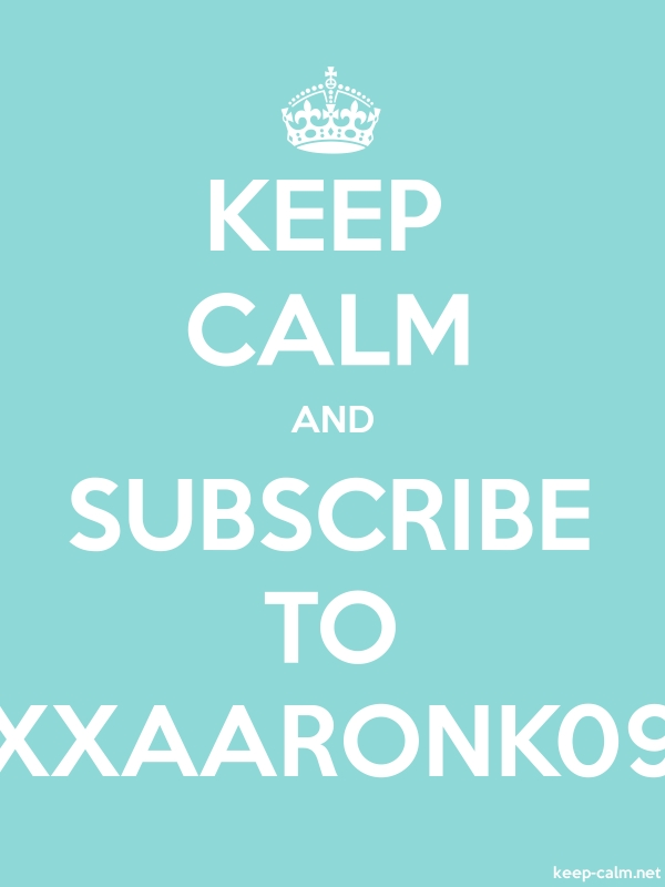 KEEP CALM AND SUBSCRIBE TO XXAARONK09 - white/lightblue - Default (600x800)