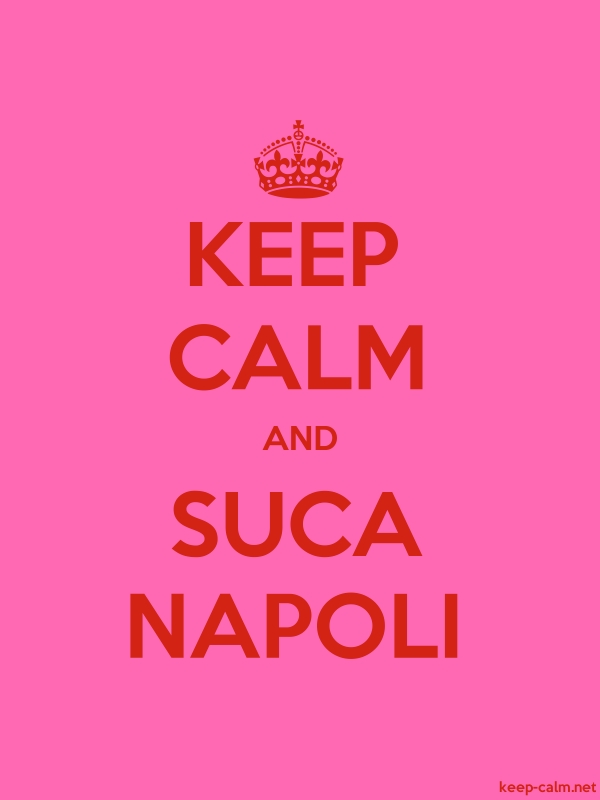 KEEP CALM AND SUCA NAPOLI - red/pink - Default (600x800)