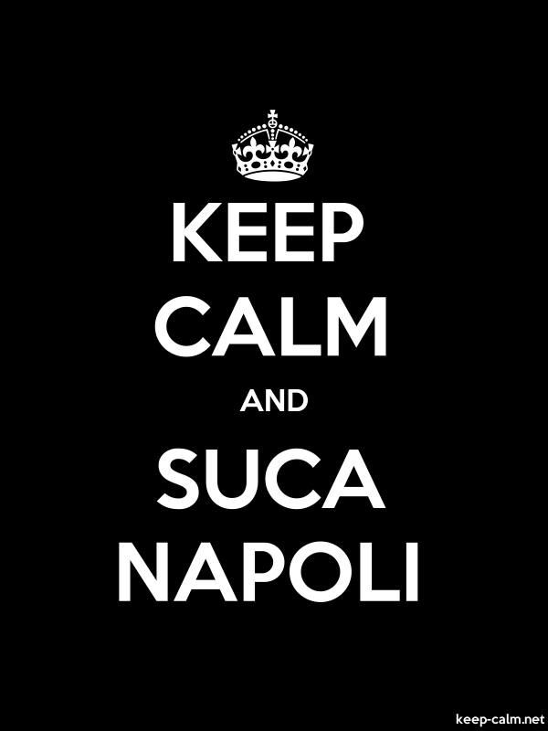 KEEP CALM AND SUCA NAPOLI - white/black - Default (600x800)
