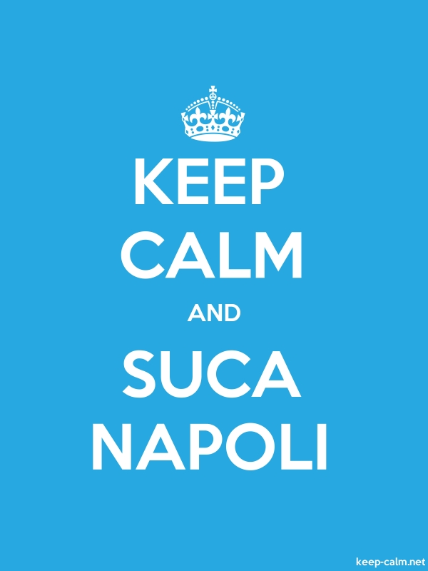 KEEP CALM AND SUCA NAPOLI - white/blue - Default (600x800)