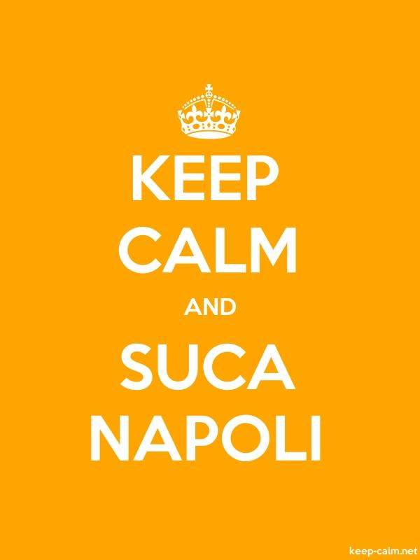 KEEP CALM AND SUCA NAPOLI - white/orange - Default (600x800)