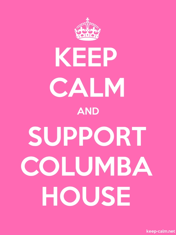 KEEP CALM AND SUPPORT COLUMBA HOUSE - white/pink - Default (600x800)