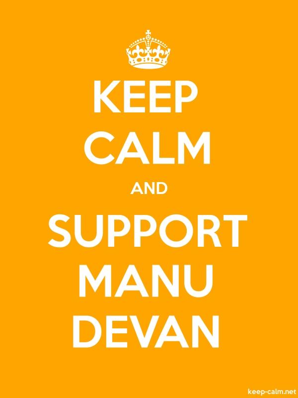 KEEP CALM AND SUPPORT MANU DEVAN - white/orange - Default (600x800)