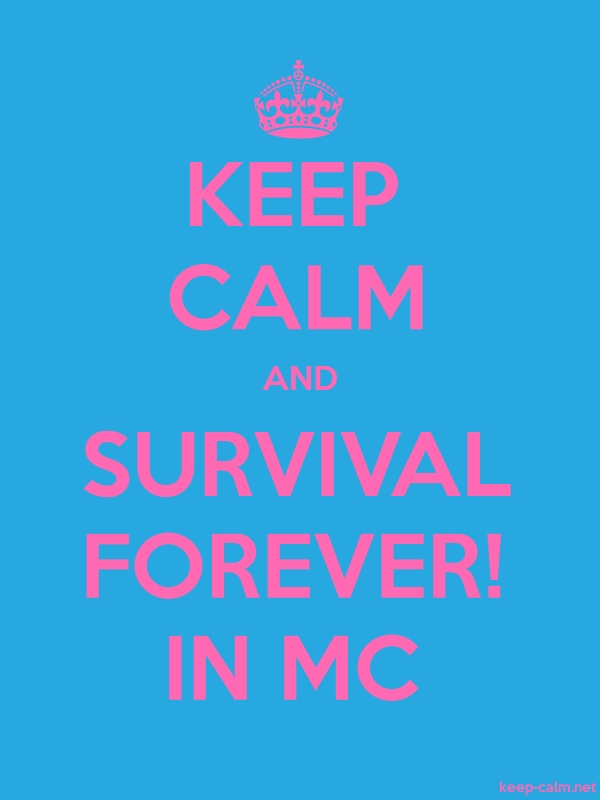 KEEP CALM AND SURVIVAL FOREVER! IN MC - pink/blue - Default (600x800)