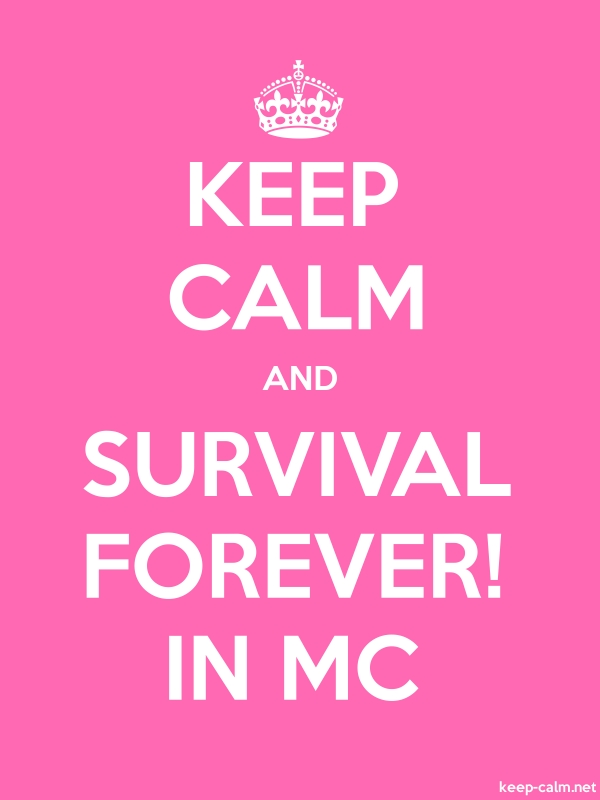 KEEP CALM AND SURVIVAL FOREVER! IN MC - white/pink - Default (600x800)