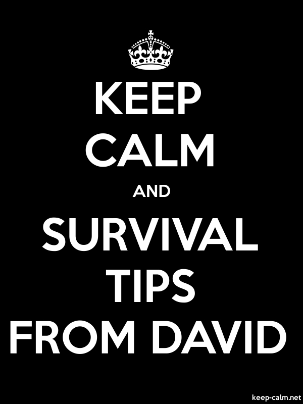 KEEP CALM AND SURVIVAL TIPS FROM DAVID - white/black - Default (600x800)