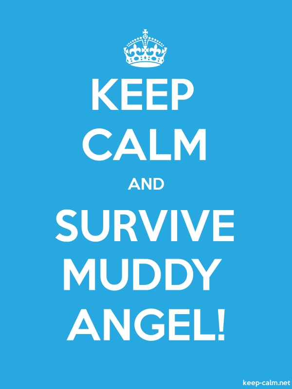 KEEP CALM AND SURVIVE MUDDY ANGEL! - white/blue - Default (600x800)