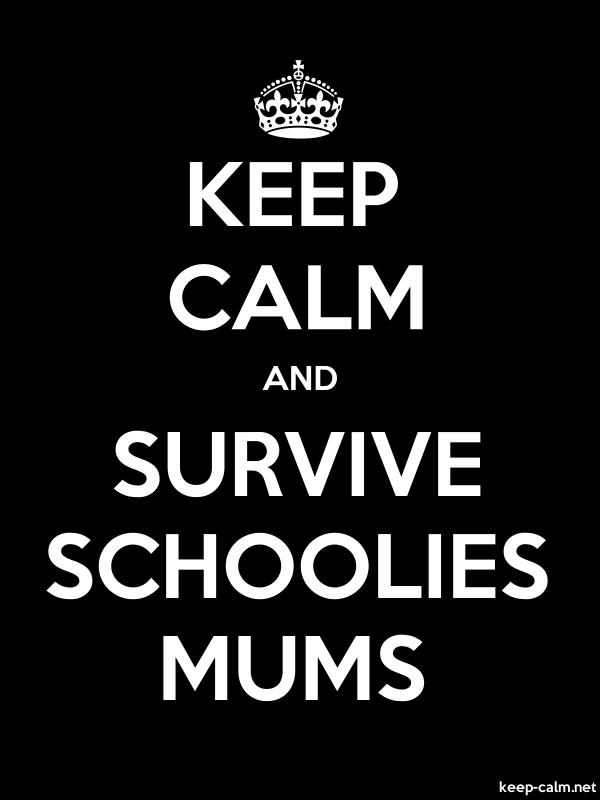 KEEP CALM AND SURVIVE SCHOOLIES MUMS - white/black - Default (600x800)