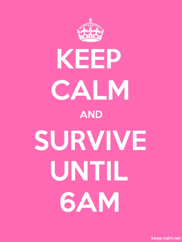 KEEP CALM AND SURVIVE UNTIL 6AM - white/pink - Default (600x800)