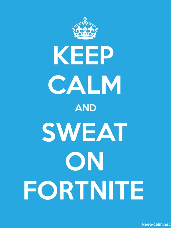 KEEP CALM AND SWEAT ON FORTNITE - white/blue - Default (600x800)