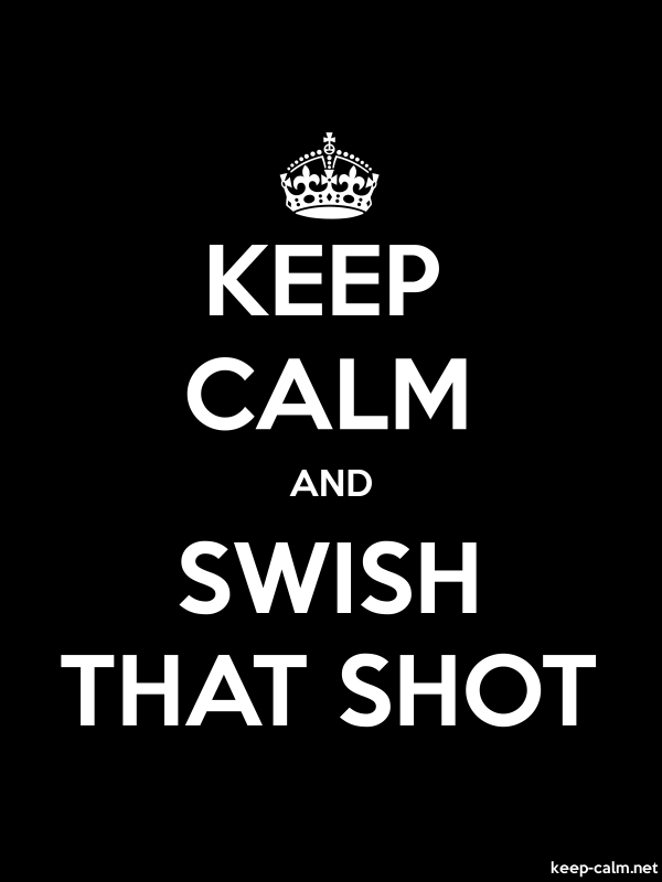 KEEP CALM AND SWISH THAT SHOT - white/black - Default (600x800)