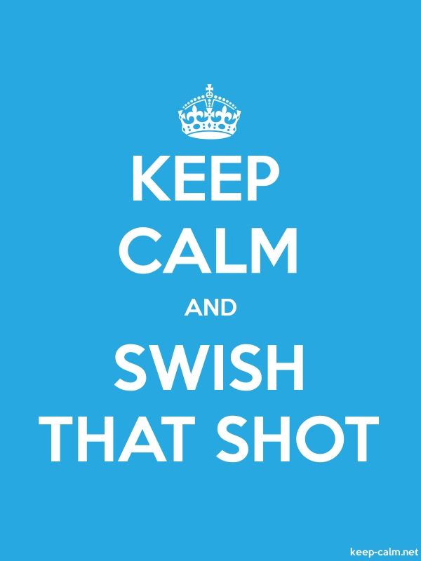 KEEP CALM AND SWISH THAT SHOT - white/blue - Default (600x800)