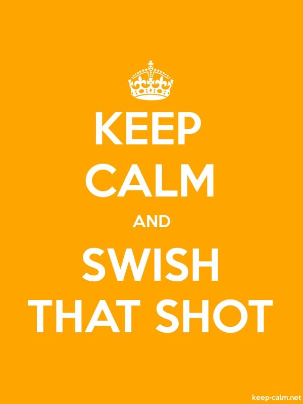 KEEP CALM AND SWISH THAT SHOT - white/orange - Default (600x800)