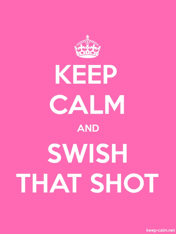 KEEP CALM AND SWISH THAT SHOT - white/pink - Default (600x800)