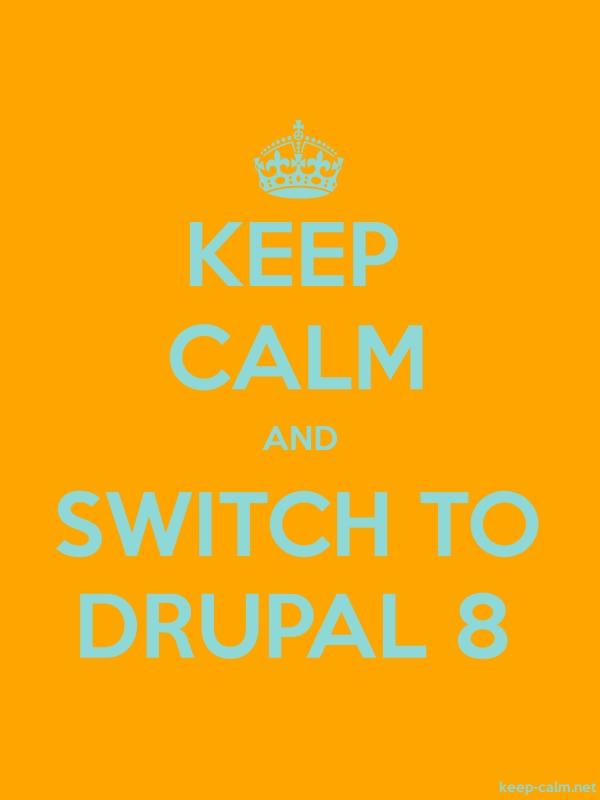 KEEP CALM AND SWITCH TO DRUPAL 8 - lightblue/orange - Default (600x800)