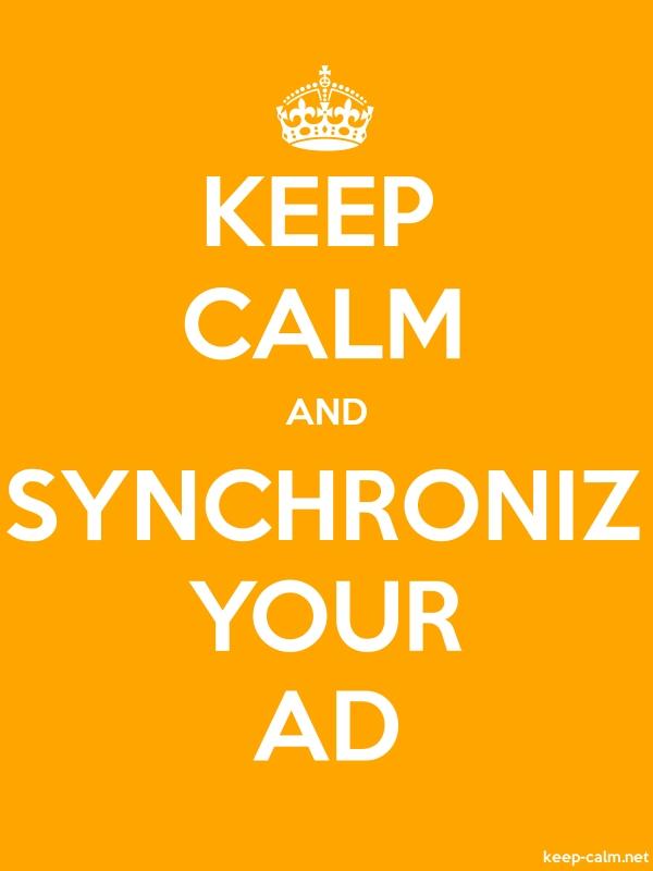 KEEP CALM AND SYNCHRONIZ YOUR AD - white/orange - Default (600x800)