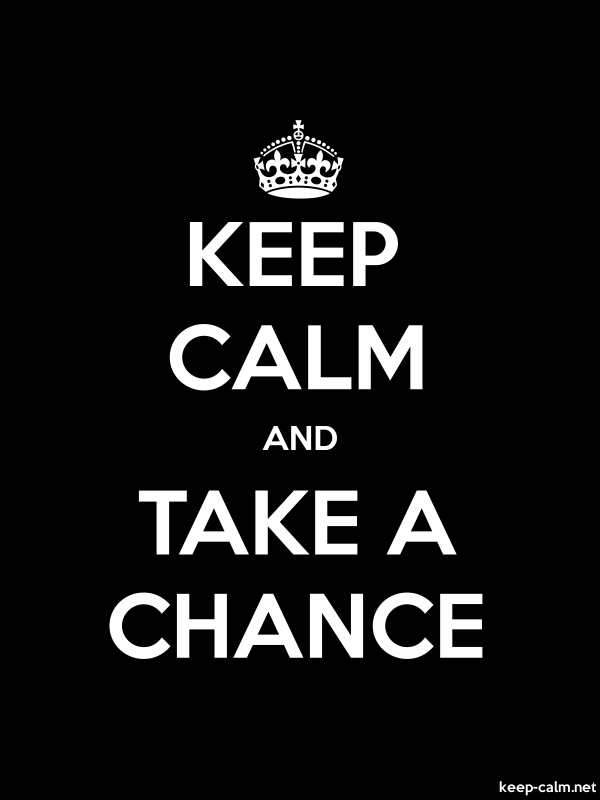 KEEP CALM AND TAKE A CHANCE - white/black - Default (600x800)