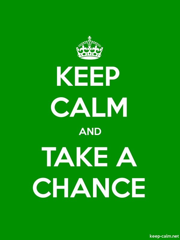 KEEP CALM AND TAKE A CHANCE - white/green - Default (600x800)
