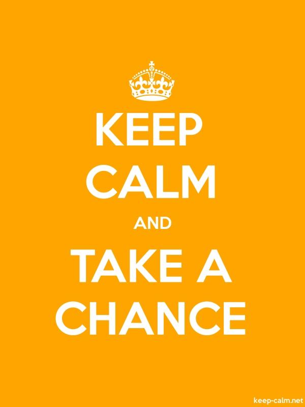 KEEP CALM AND TAKE A CHANCE - white/orange - Default (600x800)