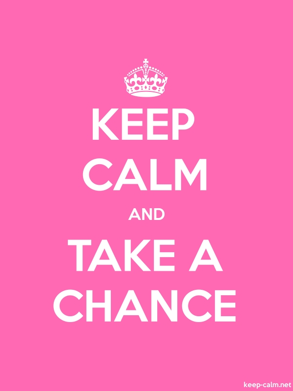 KEEP CALM AND TAKE A CHANCE - white/pink - Default (600x800)