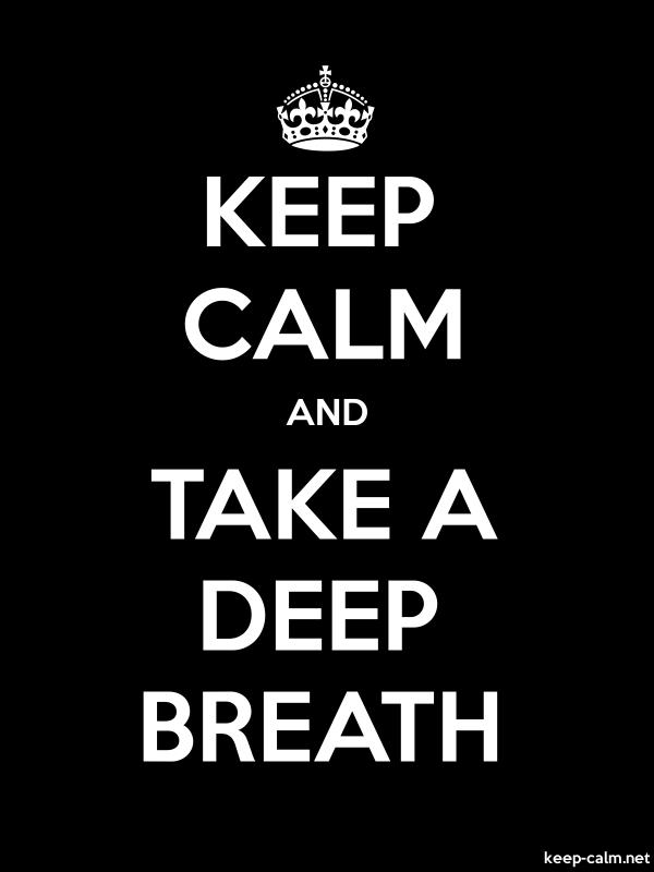 KEEP CALM AND TAKE A DEEP BREATH - white/black - Default (600x800)