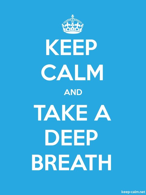 KEEP CALM AND TAKE A DEEP BREATH - white/blue - Default (600x800)