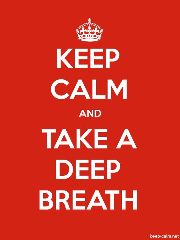 KEEP CALM AND TAKE A DEEP BREATH - white/red - Default (600x800)