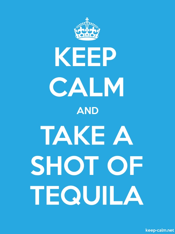 KEEP CALM AND TAKE A SHOT OF TEQUILA - white/blue - Default (600x800)