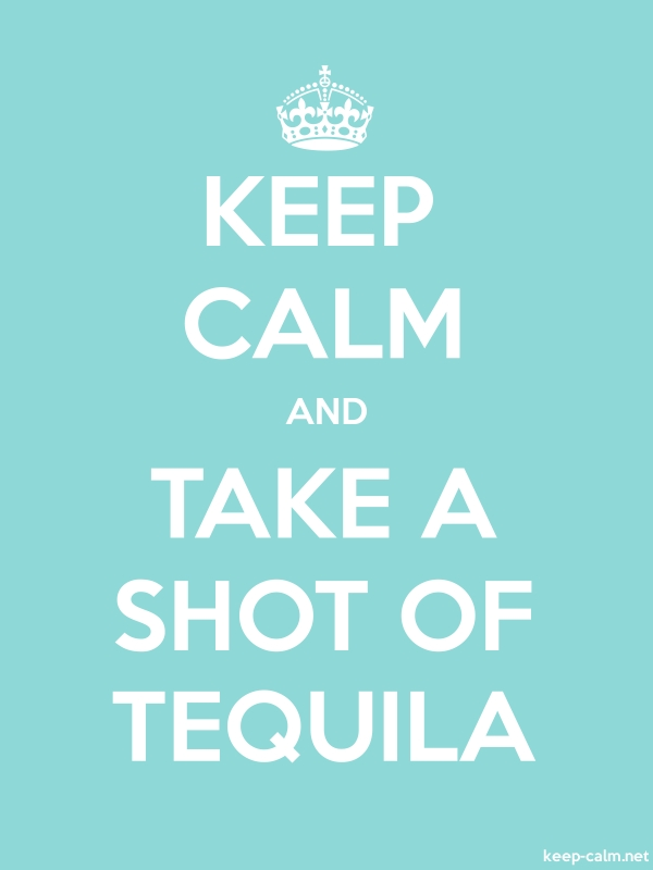 KEEP CALM AND TAKE A SHOT OF TEQUILA - white/lightblue - Default (600x800)