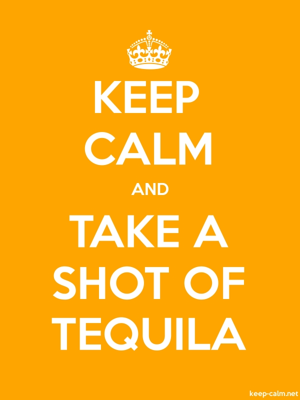 KEEP CALM AND TAKE A SHOT OF TEQUILA - white/orange - Default (600x800)