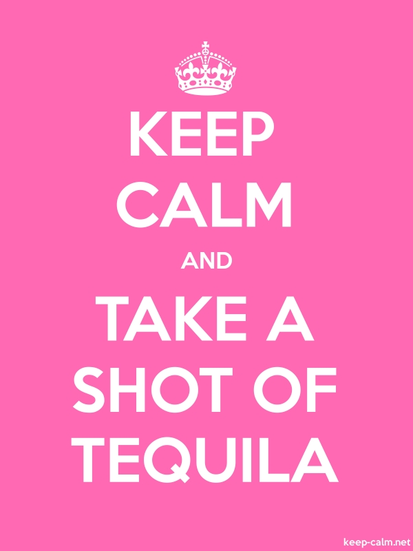 KEEP CALM AND TAKE A SHOT OF TEQUILA - white/pink - Default (600x800)