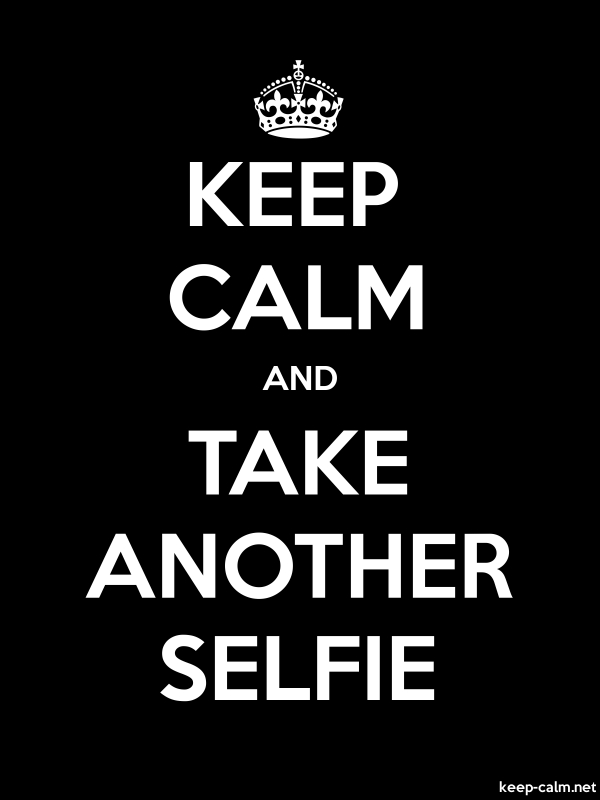 KEEP CALM AND TAKE ANOTHER SELFIE - white/black - Default (600x800)