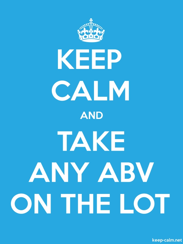 KEEP CALM AND TAKE ANY ABV ON THE LOT - white/blue - Default (600x800)