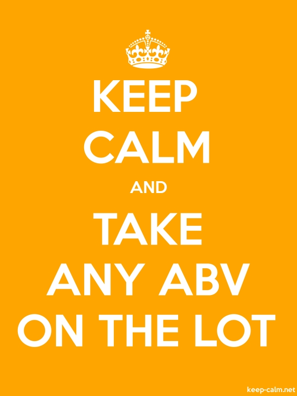 KEEP CALM AND TAKE ANY ABV ON THE LOT - white/orange - Default (600x800)