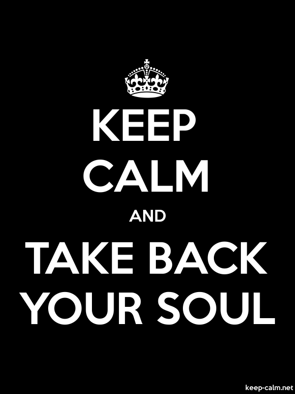 KEEP CALM AND TAKE BACK YOUR SOUL - white/black - Default (600x800)
