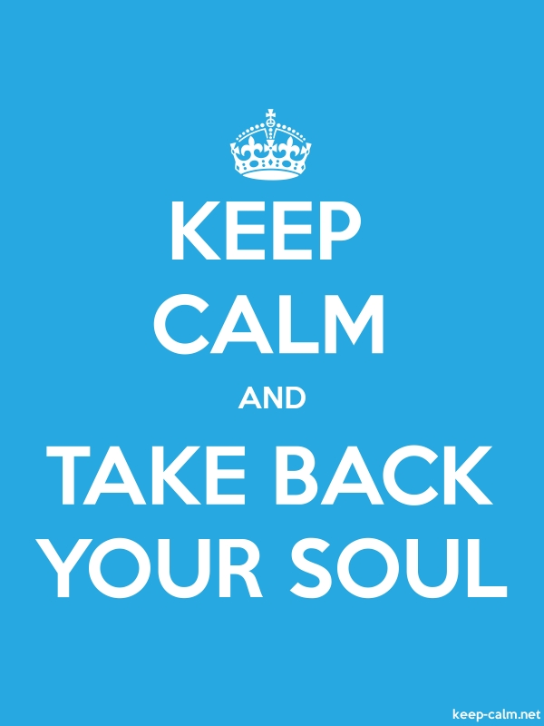 KEEP CALM AND TAKE BACK YOUR SOUL - white/blue - Default (600x800)